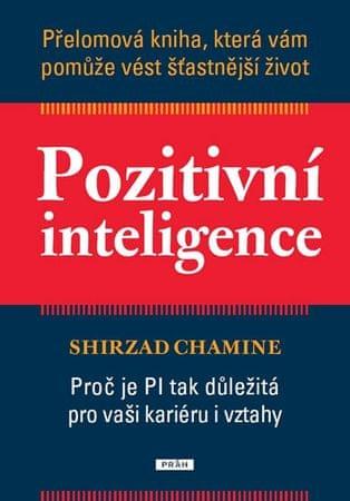 Chamine Shirzad: Pozitivní inteligence - Přelomová kniha, která vám pomůže vést šťastnější život