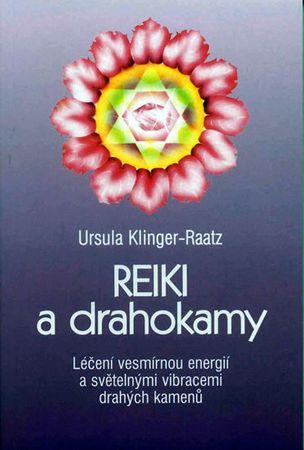 Klinger-Raatz Ursula: Reiki a drahokamy - Léčení vesmírnou energií a světelnými vibracemi drahých ka
