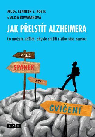 Kosik Kenneth S., Bowmanová Alisa,: Jak přelstít Alzheimera - Co můžete udělat, abyste snížili rizik