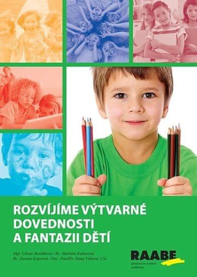 Bezděková Libuše a kolektiv: Rozvíjíme výtvarné dovednosti a fantazii dětí