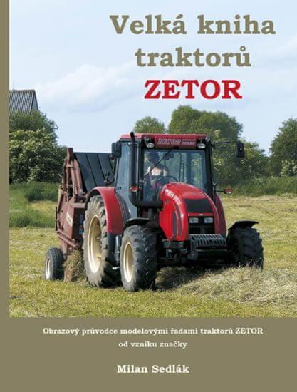 Sedlák Milan: Velká kniha traktorů Zetor