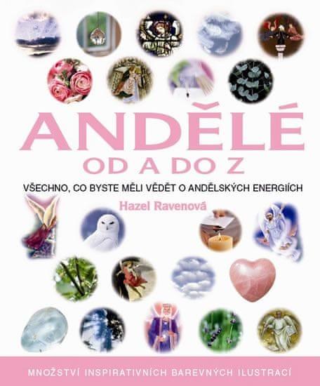 Ravenová Hazel: Andělé od A do Z - Všechno, co byste měli vědět o andělských energiích…
