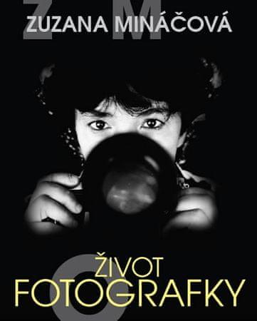 Mináčová Zuzana, Formáčková Marie,: Zuzana Mináčová - Život fotografky
