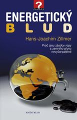 Zillmer Hans-Joachim: Energetický blud - Proč jsou zásoby ropy a zemního plynu nevyčerpatelné