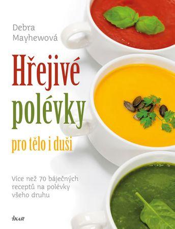 Mayhewová Debra: Hřejivé polévky pro tělo i duši