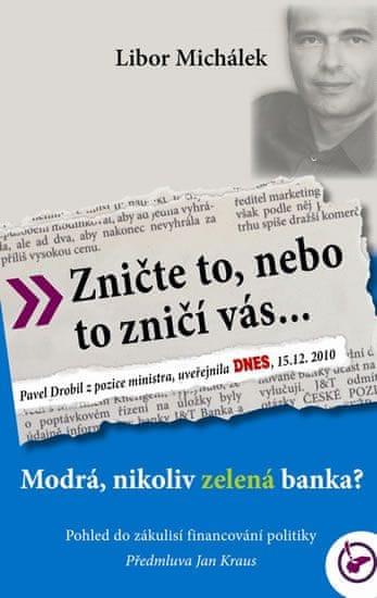 Michálek Libor: Zničte to, nebo to zničí vás... - Modrá, nikoli zelená banka?