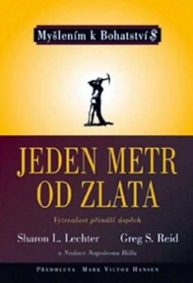 Lechter Sharon L., Reid Greg S.: Jeden metr od zlata ve spolupráci s Nadací Napoleona Hilla