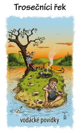 Kenyho VOLEJ (sdružení vodáckých autorů): Trosečníci řek - vodácké povídky