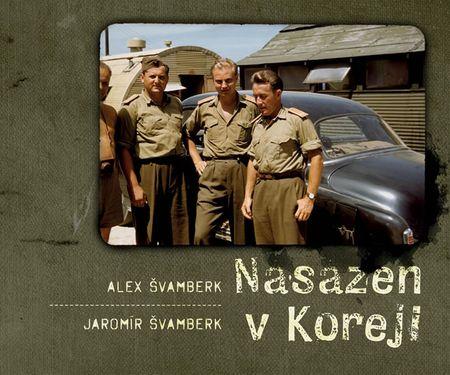 Švamberk Alex, Švamberk Jaromír,: Nasazen v Koreji - Zapomenutá válka a Čechoslováci