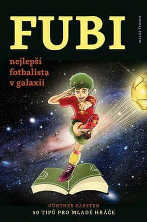 Karsten Güntner: FUBI nejlepší fotbalista v galaxii - 50 tipů pro mladé hráče