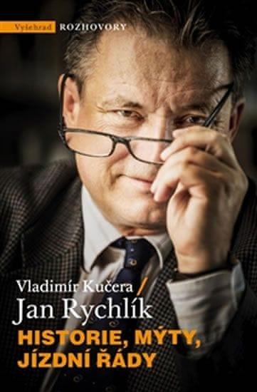 Kučera Vladimír, Rychlík Jan: Historie, mýty, jízdní řády - Rozhovor o křižovatkách českých dějin i
