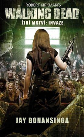 Kirkman Robert, Bonansinga Jay,: The Walking Dead -  Živí mrtví 6 - Invaze