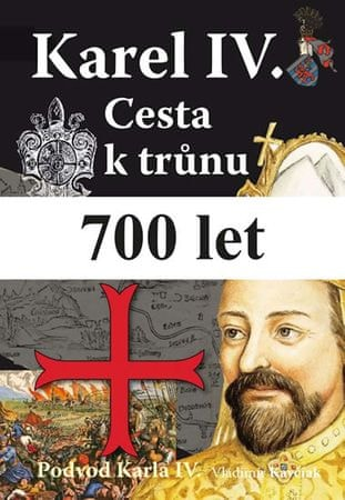 Kavčiak Vladimír: Karel IV. - Cesta k trůnu - Podvod Karla IV.