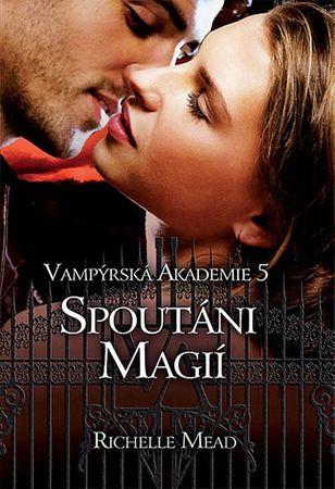 Mead Richelle: Vampýrská akademie 5 - Spoutáni magií