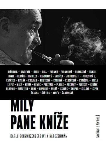 Le Fay Monika: Milý pane kníže - Sborník Karlu Schwarzenbergovi k 75. narozeninám