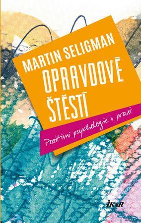 Seligman Martin E. P.: Opravdové štěstí - Pozitivní psychologie v praxi