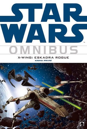Blackman Haden, Stackpole Michael A.: Star Wars - X-Wing 1 - Eskadra Rogue (omnibus)