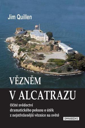 Quillen Jim: Vězněm v Alcatrazu - Očité svědectví dramatického pokusu o útěk z nejstřeženější věznic