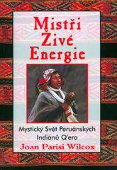Wilcox Joan Parisi: Mistři živé energie - Mystický Svět Peruánských Indiánů Q´ero