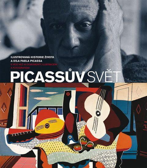 Picassův svět - Ilustrovaná historie života a díla Pabla Picassa s více než 40 dokumenty, ilustracem