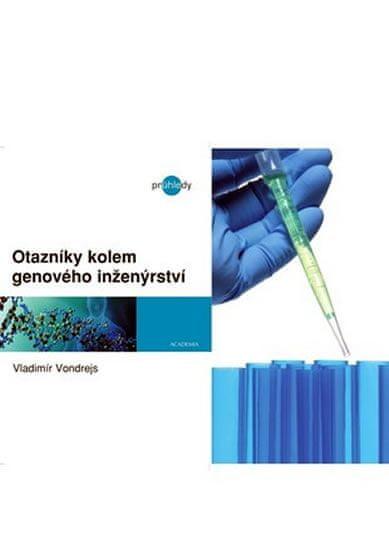 Vondrejs Vladimír: Otazníky kolem genového inženýrství