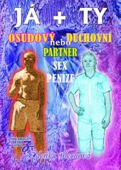 Blechová Zdenka: JÁ + TY - Osudový nebo duchovní partner * Sex * Peníze