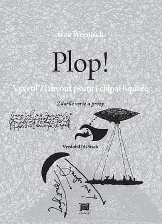 Wernisch Ivan: Plop! Vyvrtil Žlahvout pšunt i chlpal liquére