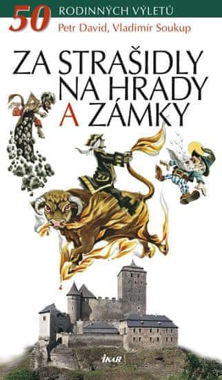 Soukup Vladimír, David Petr, Thoma Zdeně: Za strašidly na hrady a zámky - 50 rodinných výletů - 2. v