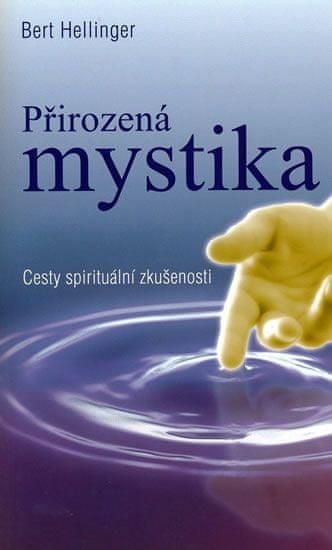 Hellinger Bert: Přirozená mystika - Cesty spirituální zkušenosti