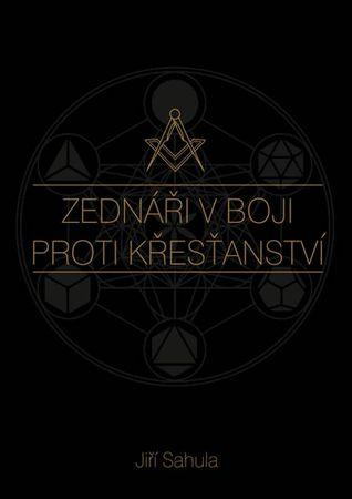 Sahula Jiří: Zednáři v boji proti křesťanství