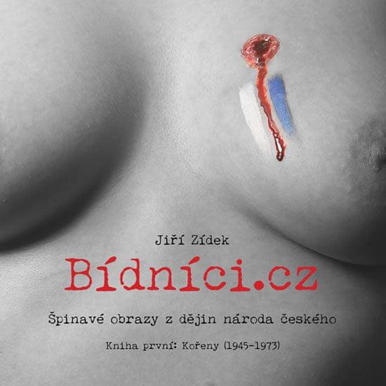 Zídek Jiří: Bídníci.cz aneb Špinavé obrazy z dějin národa českého 1 - Kořeny (1945-1973)