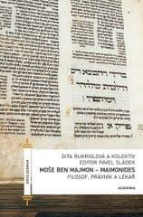 Rukriglová Dita a kolektiv: Moše Ben Majmon - Maimonides, Filosof, právník a lékař