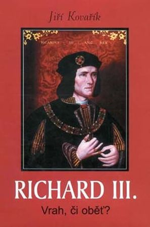 Kovařík Jiří: Richard III. - Vrah, či oběť?