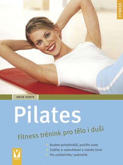 Korte Antje: Pilates - Fitness trénink pro tělo i duši