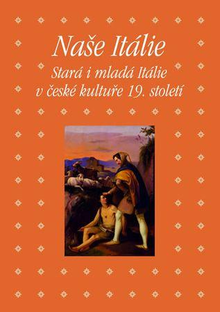 Hojda Zdeněk a kolektiv: Naše Itálie - Stará i mladá Itálie v české kultuře 19. století