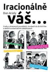 Ariely Dan: Iracionálně váš… - Úvahy o ztracených ponožkách, šroubech do dívčích hlav a dalších exis