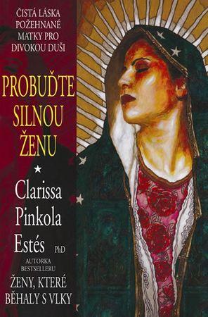 Estés Clarissa Pinkola: Probuďte silnou ženu
