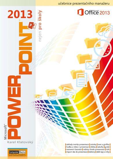 Klatovský Karel: PowerPoint 2013 nejen pro školy