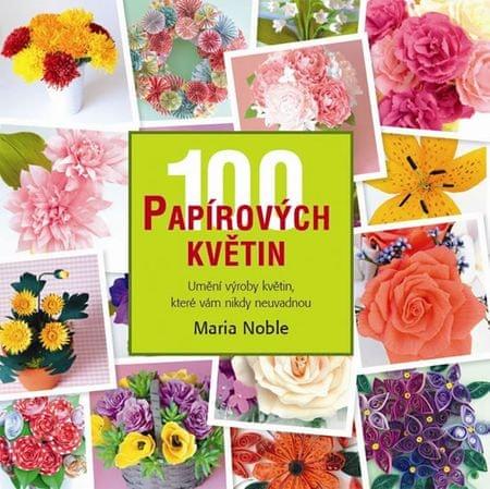 Noble Maria: 100 papírových květin - Umění výroby květin, které vám nikdy neuvadnou