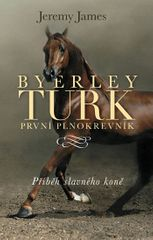 James Jeremy: Byerley Turk - První plnokrevník