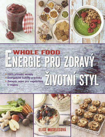 Muselesová Elise: Whole food - Energie pro zdravý životní styl