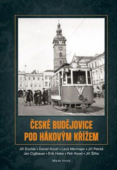 Dvořák Jiří: České Budějovice pod hákovým křížem