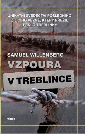 Willenberg Samuel: Vzpoura v Treblince - Unikátní svědectví posledního žijícího vězně, který přežil