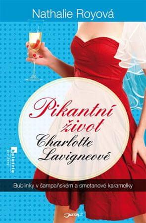 Royová Nathalie: Pikantní život Charlotte Lavigneové - Bublinky v šampaňském a smetanové karamelky