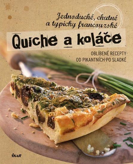 Quiche a koláče - Jednoduché, chutné a typicky francouzské. Oblíbené recepty od pikantních po sladké
