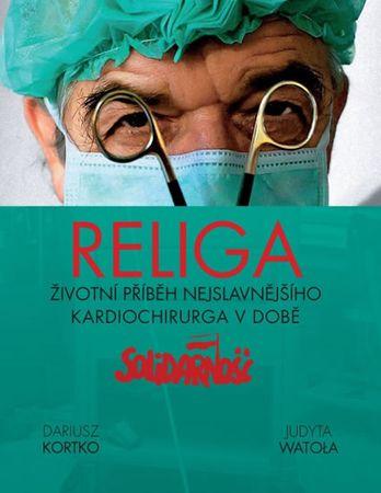 Kortko Dariusz, Watola Judyta,: Religa - Životní příběh nejslavnějšího kardiochirurga v době Solidar