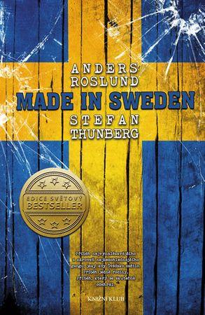 Roslund Anders, Thunberg Stefan: Made in Sweden - Příběh nejvynalézavějšího a zároveň nejbezohledněj
