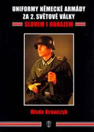 Krawczyk Wade: Uniformy německé armády za 2. sv. války