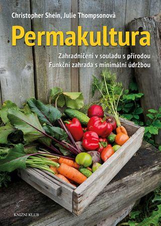 Shein Christopher: Permakultura - Zahradničení v souladu s přírodou; Funkční zahrada s minimální údr