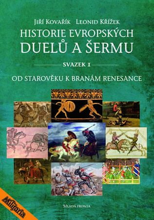 Kovařík Jiří, Křížek Leonid,: Historie evropských duelů a šermu I - Od starověku k branám
